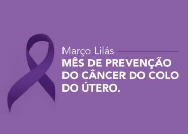 Março Lilás: Mês de prevenção do câncer do colo do útero.